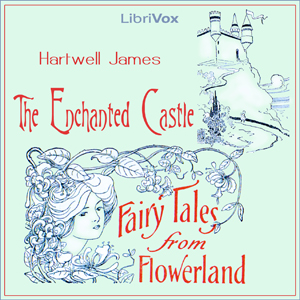 Enchanted Castle: Fairy Tales from Flowerland, Hartwell James