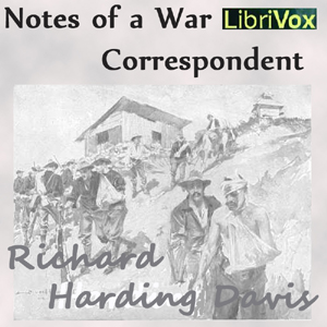 Notes of a War Correspondent, Richard Harding Davis