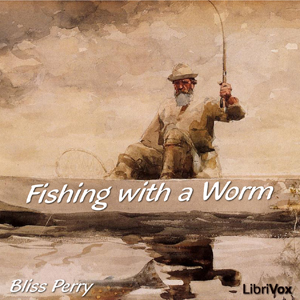 Fishing with a Worm, Bliss Perry