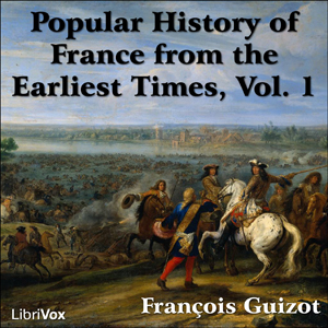 Popular History of France from the Earliest Times vol 1, François Pierre Guillaume Guizot