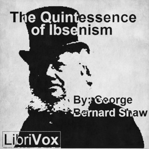 Quintessence of Ibsenism, George Bernard Shaw