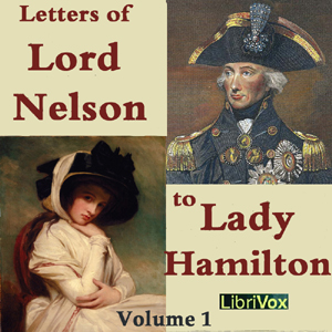 Letters of Lord Nelson to Lady Hamilton, Volume I, Horatio Nelson