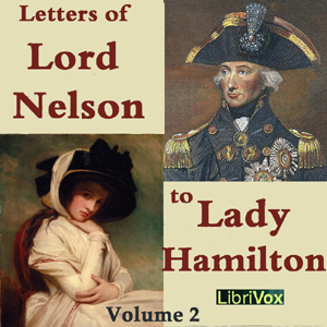 Letters of Lord Nelson to Lady Hamilton, Volume II, Horatio Nelson