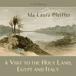 Visit to the Holy Land, Egypt, and Italy, Audio book by Ida Laura Pfeiffer