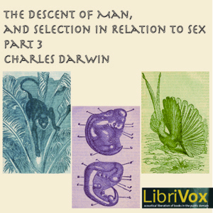 Descent of Man and Selection in Relation to Sex, Part 3, Charles Darwin