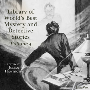 Library of the World's Best Mystery and Detective Stories, Volume 4, Various Authors