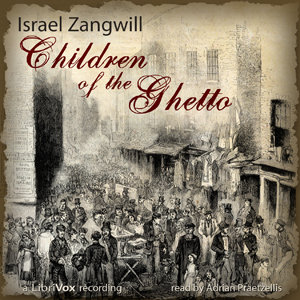 Children of the Ghetto, Israel Zangwill
