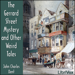 Gerrard Street Mystery and Other Weird Tales, John Charles Dent
