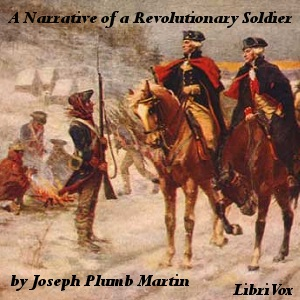 Narrative of a Revolutionary Soldier: Some of the Adventures, Dangers, and Sufferings of Joseph Plumb Martin, Joseph Plumb Martin