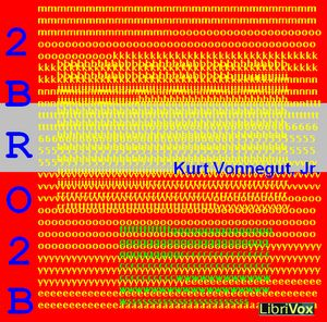 2 B R 0 2 B (Dramatic Reading), Kurt Vonnegut, Jr.