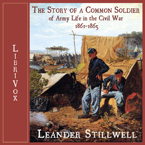 Download Story of a Common Soldier of Army Life in the Civil War, 1861-1865, The by Leander Stillwell