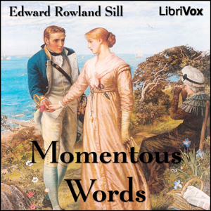 Momentous Words, Edward Rowland Sill