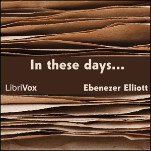 In these days . . ., Ebenezer Elliott