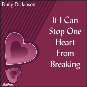If I Can Stop One Heart From Breaking, Emily Dickinson