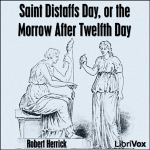 Saint Distaffs day, or the morrow after Twelfth day, Robert Herrick