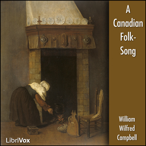 Canadian Folk-Song, William Wilfred Campbell