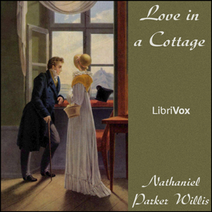 Love in a Cottage, Nathaniel Parker Willis