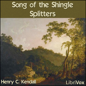 Song of the Shingle-Splitters, Henry Kendall