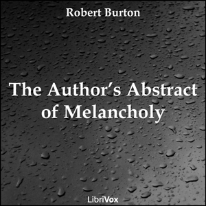 Author's Abstract of Melancholy, Robert Burton