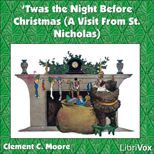 Twas the Night Before Christmas (A Visit From St. Nicholas), Clement Clarke Moore