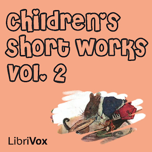 Children's Short Works, Vol. 002, Various Authors