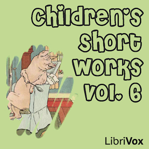 Children's Short Works, Vol. 006, Audio book by Various Authors