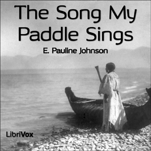Song My Paddle Sings, E. Pauline Johnson