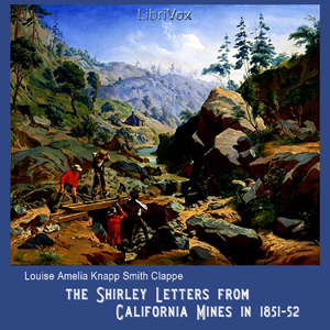 Shirley Letters from California Mines in 1851-52, Louise Amelia Knapp Smith Clappe