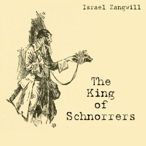 King of Schnorrers, Israel Zangwill