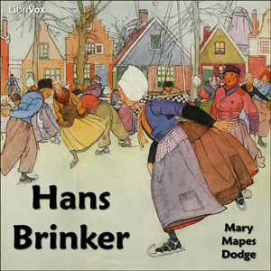 Hans Brinker or The Silver Skates, Mary Mapes Dodge