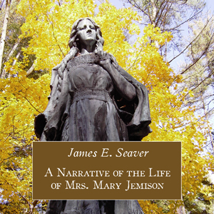Narrative of the Life of Mrs. Mary Jemison, James E. Seaver