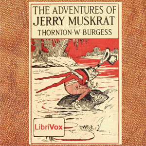 Download Adventures of Jerry Muskrat (dramatic reading) by Thornton W. Burgess