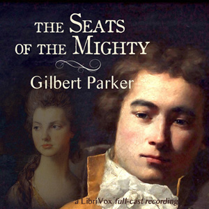Seats of The Mighty, Gilbert Parker