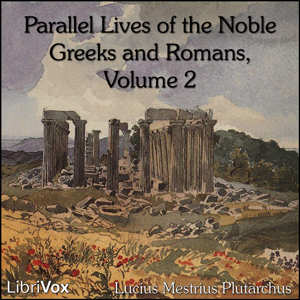 Parallel Lives of the Noble Greeks and Romans Vol. 2, Lucius Mestrius Plutarchus