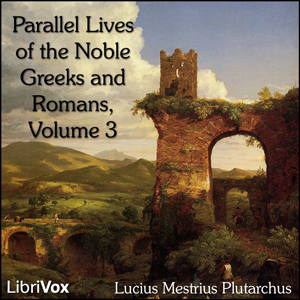 Parallel Lives of the Noble Greeks and Romans Vol. 3, Lucius Mestrius Plutarchus