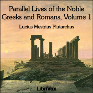 Parallel Lives of the Noble Greeks and Romans Vol. 1, Lucius Mestrius Plutarchus