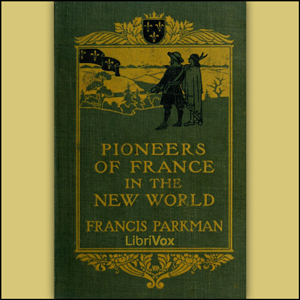 Pioneers of France in the New World, Francis Parkman, Jr.