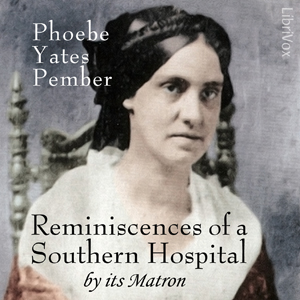 Reminiscences of a Southern Hospital, by Its Matron, Phoebe Yates Pember