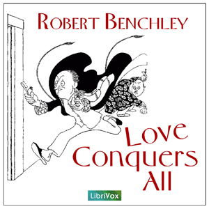 Love Conquers All, Robert C. Benchley