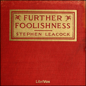 Further Foolishness, Stephen Leacock