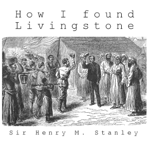 Download How I Found Livingstone by Henry Morton Stanley