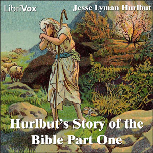 Hurlbut's Story of the Bible Part 1, Jesse Lyman Hurlbut