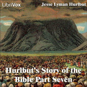 Hurlbut's Story of the Bible Part 7, Jesse Lyman Hurlbut