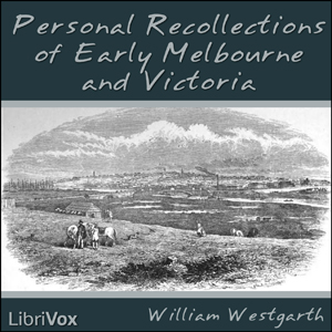 Personal Recollections of Early Melbourne and Victoria, William Westgarth
