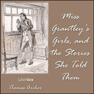 Miss Grantley's Girls, and the Stories She Told Them, Thomas Archer