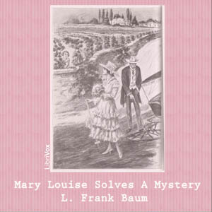 Mary Louise Solves a Mystery, L Frank Baum