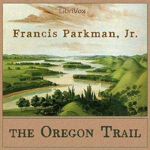 Oregon Trail, Francis Parkman, Jr.