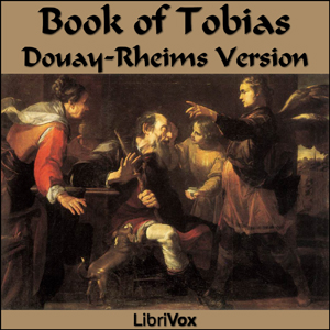 Bible (DRV) Apocrypha/Deuterocanon: Book of Tobit (Tobias), Audio book by Douay-Rheims Version