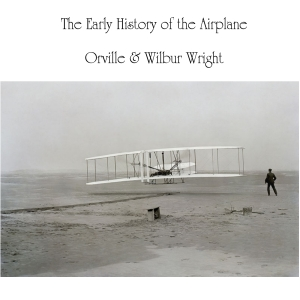 Early History of the Airplane, Orville Wright