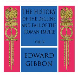 History of the Decline and Fall of the Roman Empire Vol. V, Edward Gibbon